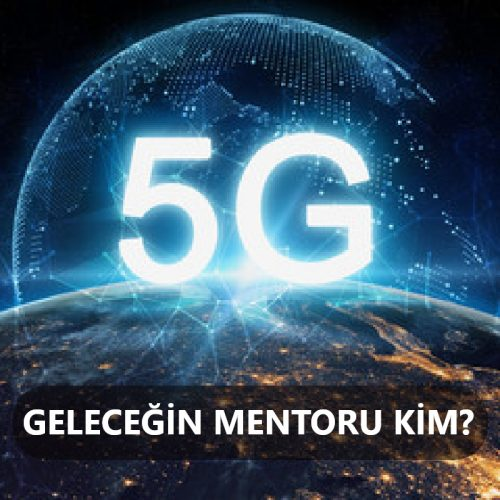 5G Teknolojisi ile Geleceğin Mentoru Kim?