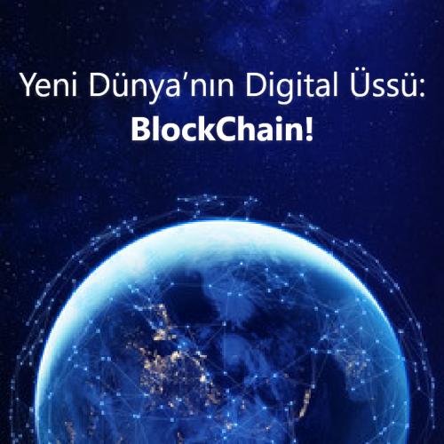 Yeni Dünya'nın Digital Üssü: BlockChain!