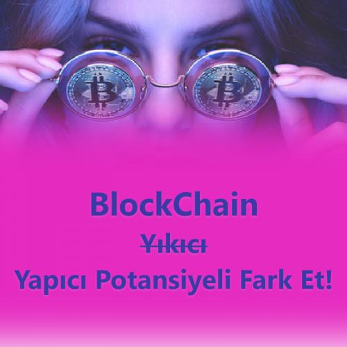 BlockChain Teknolojisinin Yapıcı Potansiyelini Fark Et!